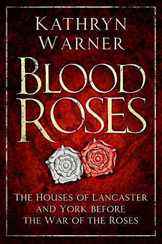 Blood Roses: The Houses of Lancaster and York before the Wars of the Roses from The History Press