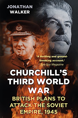 Churchill's Third World War: British Plans to Attack the Soviet Empire 1945 from The History Press