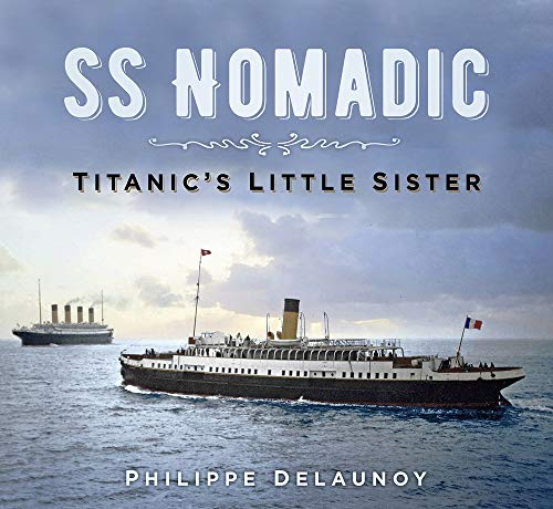 SS Nomadic: Titanic's Little Sister from The History Press