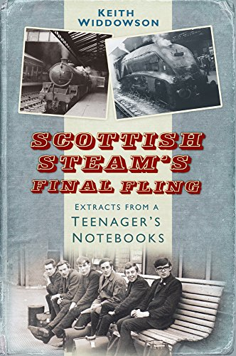 Scottish Steam's Final Fling: Extracts from a Teenager's Notebooks from The History Press