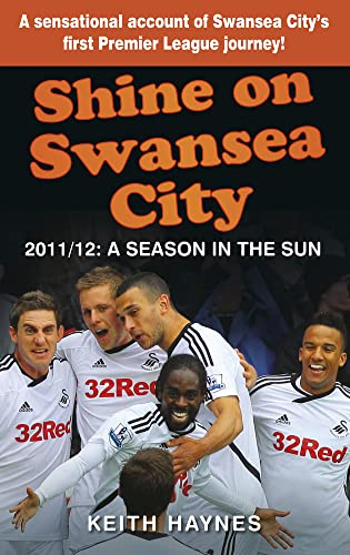 Shine On Swansea City: 2011/12 A Season in the Sun from The History Press