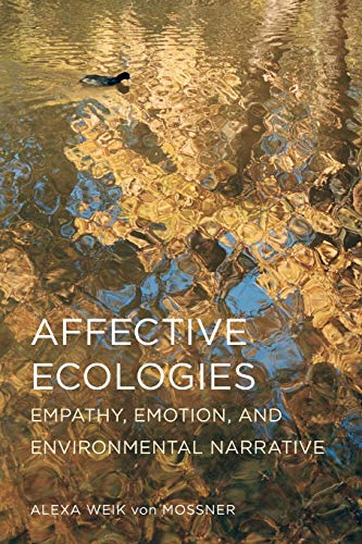 Affective Ecologies: Empathy, Emotion, and Environmental Narrative (Cognitive Approaches to Culture) from Ohio State University Press