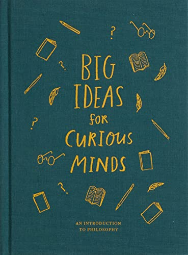 Big Ideas for Curious Minds: An Introduction to Philosophy from The School of Life Press