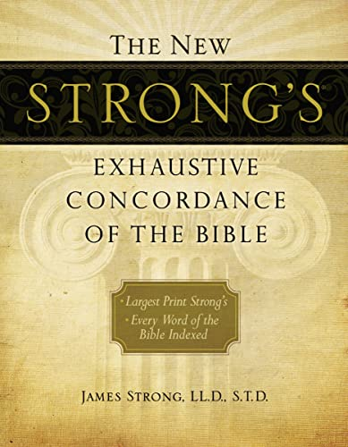 The New Strong's Exhaustive Concordance of the Bible (New Exhaustive Concordance of the Bible) from Thomas Nelson