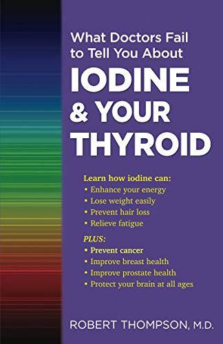 What Doctors Fail to Tell You About Iodine and Your Thyroid from To Your Health Books