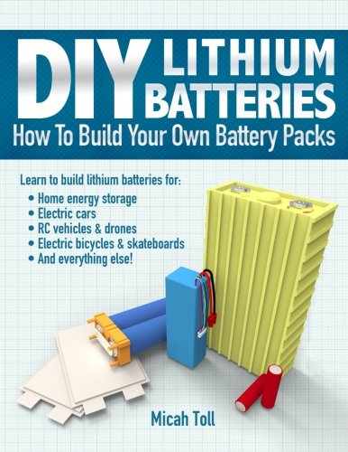 DIY Lithium Batteries: How to Build Your Own Battery Packs from Toll Publishing