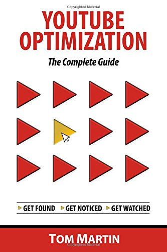 YouTube Optimization - The Complete Guide: Get more YouTube subscribers, views and revenue by optimizing like the pros from Tom Martin