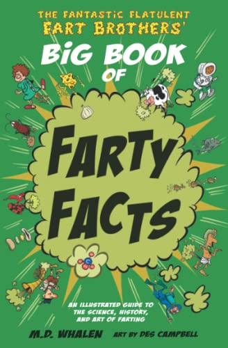 The Fantastic Flatulent Fart Brothers' Big Book of Farty Facts: An Illustrated Guide to the Science, History, and Art of Farting (Humorous reference ... Fantastic Flatulent Fart Brothers' Fun Facts) from Top Floor Books