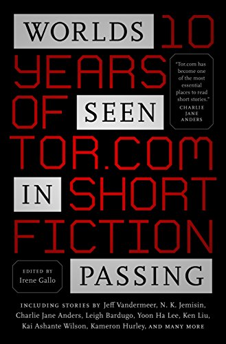 Worlds Seen in Passing: Ten Years of Tor.com Short Fiction from Tor.com