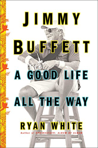 Jimmy Buffett: A Good Life All the Way from Atria Books