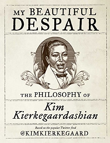 My Beautiful Despair: The Philosophy of Kim Kierkegaardashian from Gallery Books