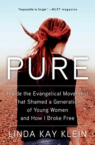 Pure: Inside the Evangelical Movement That Shamed a Generation of Young Women and How I Broke Free from Atria Books
