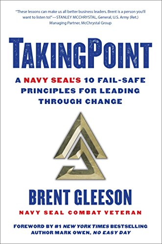 Takingpoint: A Navy Seal's 10 Fail Safe Principles for Leading Through Change from Atria Books