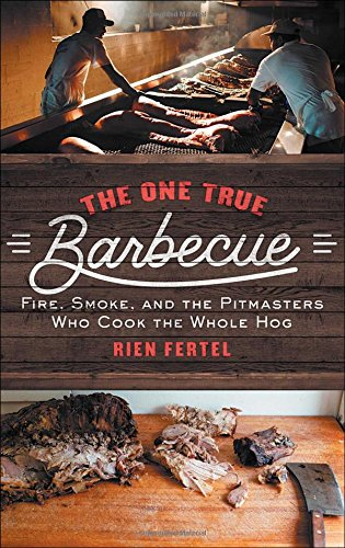 The One True Barbecue: Fire, Smoke, and the Pitmasters Who Cook the Whole Hog from Atria Books