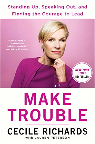 Make Trouble: Standing Up, Speaking Out, and Finding the Courage to Lead--My Life Story from Gallery Books