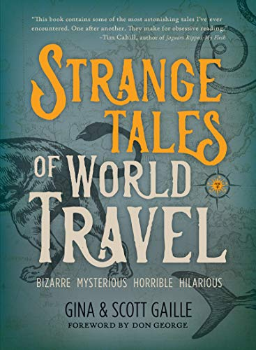 Strange Tales of World Travel: * bizarre * mysterious * horrible * hilarious * from Travelers' Tales