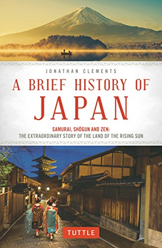 Brief History of Japan: Samurai, Shogun and Zen: the Extraordinary Story of the Land of the Rising Sun from Tuttle Publishing