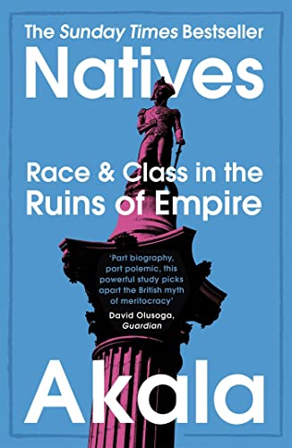 Natives: Race and Class in the Ruins of Empire - The Sunday Times Bestseller from Two Roads