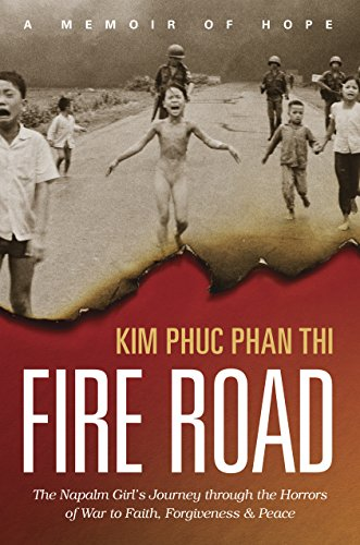 Fire Road: The Napalm Girl's Journey Through the Horrors of War to Faith, Forgiveness, and Peace from Tyndale House Publishers