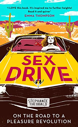 Sex Drive: On the Road to a Pleasure Revolution from Unbound