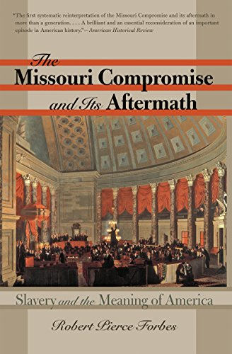 The Missouri Compromise and Its Aftermath: Slavery and the Meaning of America from University North Carolina Pr
