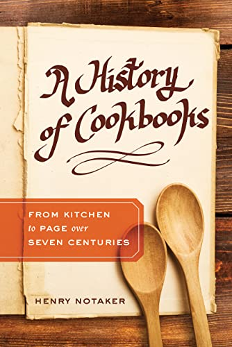 A History of Cookbooks: From Kitchen to Page Over Seven Centuries (California Studies in Food and Culture) from University of California Press