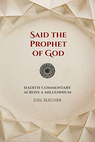 Said the Prophet of God: Hadith Commentary Across a Millennium from University of California Press
