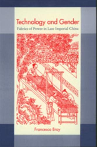 Technology and Gender: Fabrics of Power in Late Imperial China (A Philip E. Lilienthal Book) from University of California Press