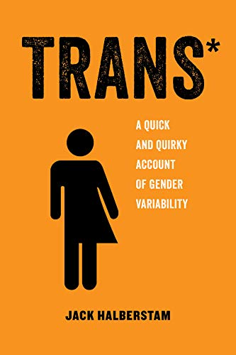Trans*: A Quick and Quirky Account of Gender Variability (American Studies Now: Critical Histories of the Present) from University of California Press