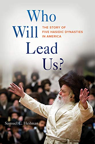 Who Will Lead Us?: The Story of Five Hasidic Dynasties in America from University of California Press