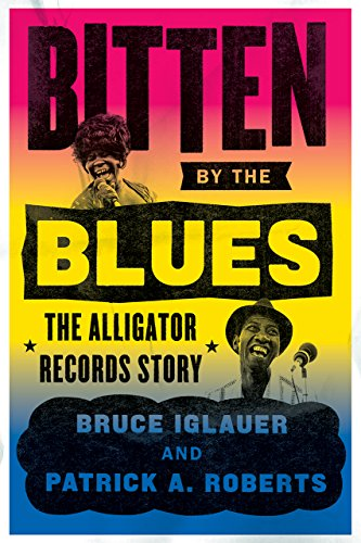 Bitten by the Blues: The Alligator Records Story (Chicago Visions and Revisions) from University of Chicago Press