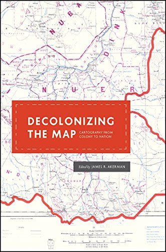 Decolonizing the Map: Cartography from Colony to Nation (The Kenneth Nebenzahl Jr. Lectures in the History of Cartography) from University of Chicago Press