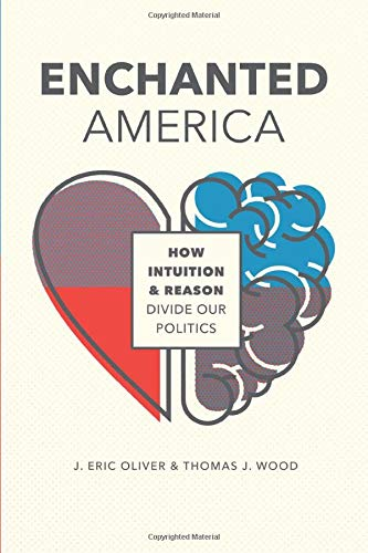 Enchanted America: How Intuition and Reason Divide Our Politics from University of Chicago Press