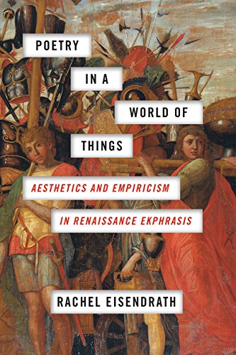 Poetry in a World of Things: Aesthetics and Empiricism in Renaissance Ekphrasis from University of Chicago Press