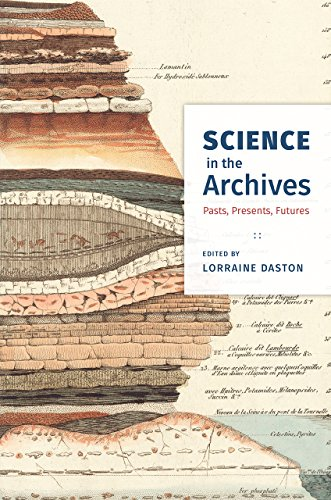 Science in the Archives: Pasts, Presents, Futures from University of Chicago Press
