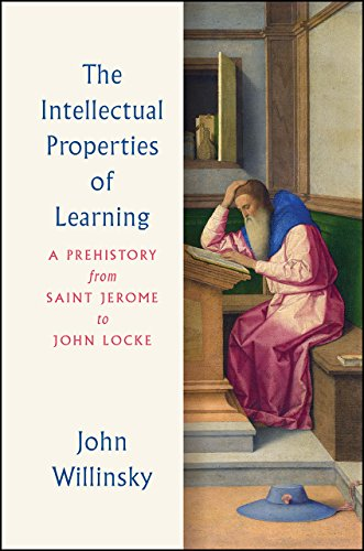 The Intellectual Properties of Learning: A Prehistory from Saint Jerome to John Locke from University of Chicago Press