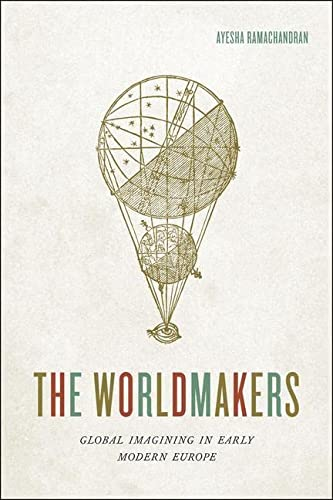 The Worldmakers: Global Imagining in Early Modern Europe from University of Chicago Press