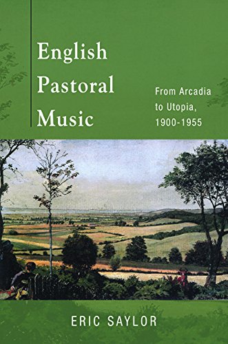 English Pastoral Music: From Arcadia to Utopia, 1900-1955 from University of Illinois Press
