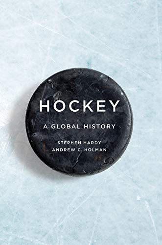 Hockey: A Global History (Sport and Society) from University of Illinois Press