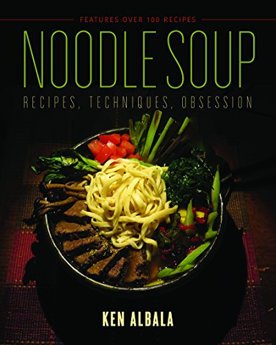 Noodle Soup: Recipes, Techniques, Obsession from University of Illinois Press