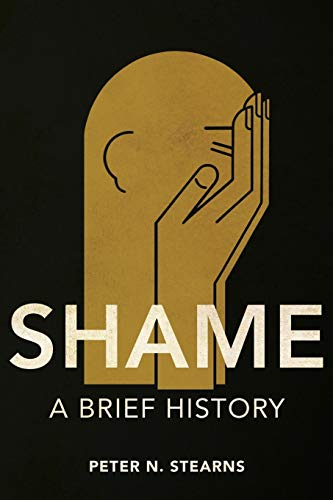 Shame: A Brief History (History of Emotions) from University of Illinois Press