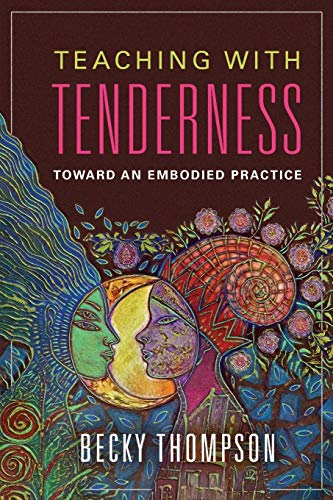 Teaching with Tenderness: Toward an Embodied Practice (Transformations: Womanist studies) from University of Illinois Press