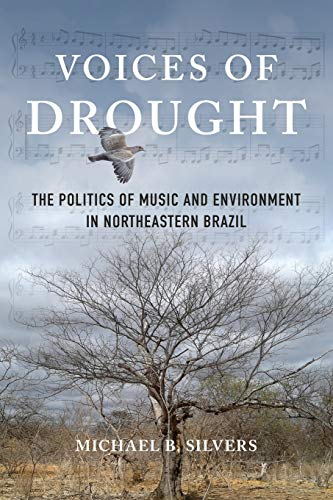Voices of Drought: The Politics of Music and Environment in Northeastern Brazil from University of Illinois Press