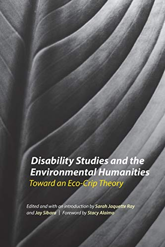 Disability Studies and the Environmental Humanities: Toward an Eco-Crip Theory from University of Nebraska Press