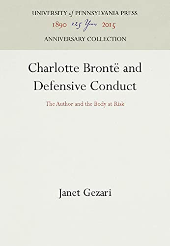 Charlotte Bronte and Defensive Conduct: The Author and the Body at Risk from University of Pennsylvania Press