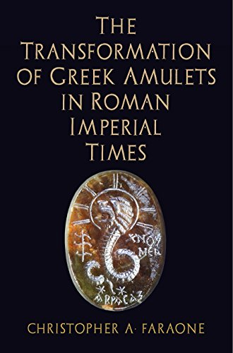 The Transformation of Greek Amulets in Roman Imperial Times (Empire and After) from University of Pennsylvania Press