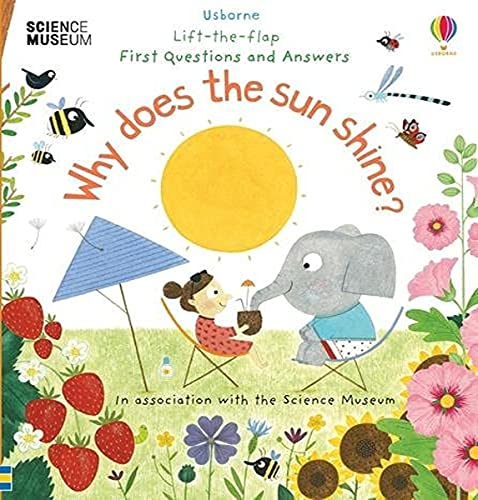 Why Does the Sun Shine? (Lift the Flap First Questions and Answers): 1 (Lift-the-Flap First Questions & Answers) from Usborne Publishing Ltd