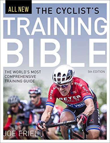 The Cyclist's Training Bible: The World's Most Comprehensive Training Guide from Velopress Books