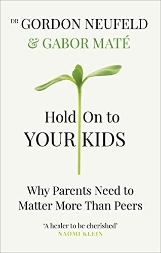 Hold on to Your Kids: Why Parents Need to Matter More Than Peers from Vermilion