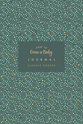 How to Grow a Baby Journal: From feeling the first kick to surviving night feeds, capture the highs and lows and everything in-between from Vermilion